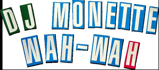 dj monette wah-wah